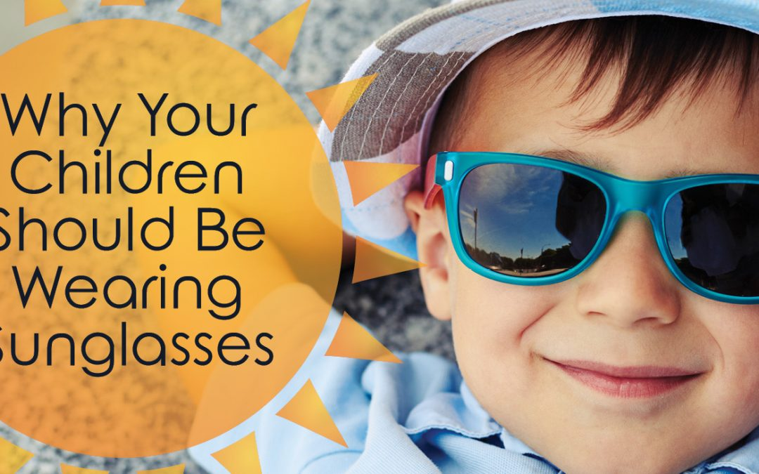 Why Your Children Should be Wearing Sunglasses
